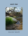 word~river literary review (2012) by Beth McDonald, John Hill, Micheline Mayor, Heather Duerre Humann, Ryan Leack, Anne Stark, John Baker, Lily I. MacKenzie, Judith Nichols, Meredith Devney, Marylouise Markle, Bill Bozzone, Tara Taylor, Tina Cabrera, Justin E. Kidd, Richard Foss, Kevin P. Keating, Justin P. Burnside, Matthew Swetnam, Sierra Jones-Yu, Kristen Conard, Star Goode, Andrew Madigan, K. W. Taylor, Allison S. Walker, Gary Pullman, Michael Zinkowski, and Susan Nyikos